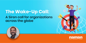 The Wake-Up Call: A Siren call for organizations across the globe